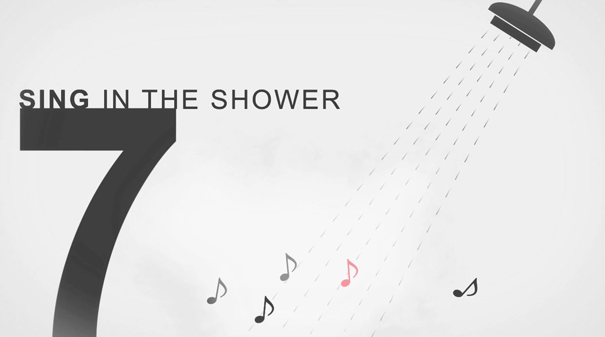 Sing in the shower.