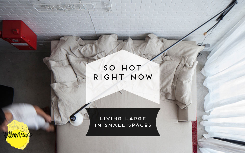 So Hot Right Now // Living Large in Small Spaces.