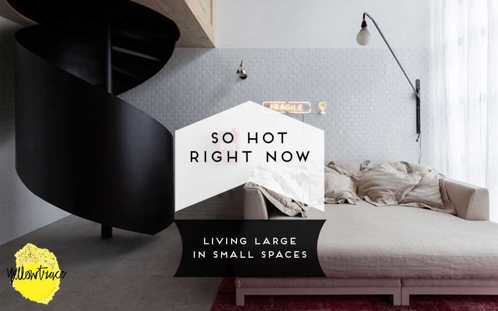 So Hot Right Now: Living Large in Small Spaces, curated by Yellowtrace.