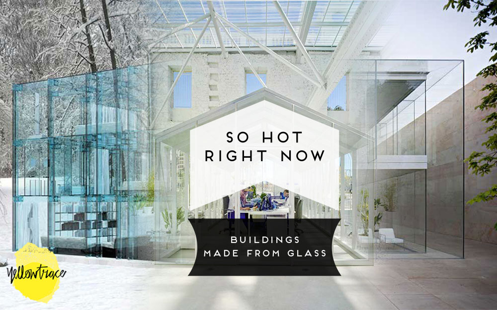 So Hot Right Now // Translucent Buildings Made of Glass, curated by Yellowtrace.
