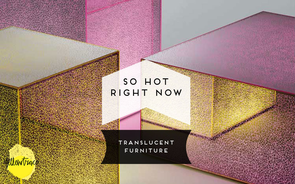So Hot Right Now // Translucent Glass Furniture & Products.
