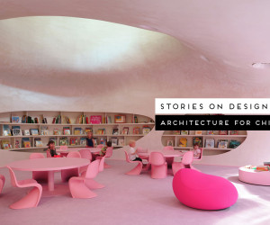 Stories in Design by Yellowtrace: Architecture for Children