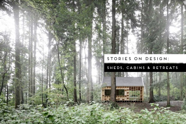 Stories On Design: Sheds, Cabins & Retreats, Curated by Yellowtrace