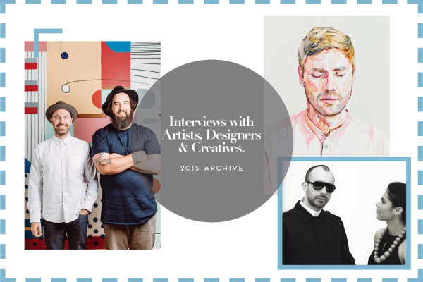 Interviews with Designers, Artists & Creatives, 2015 Archive | Yellowtrace