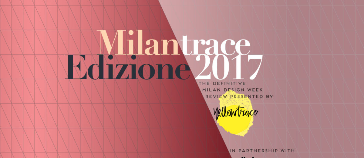 Milan Design Week 2017 Survival Kit & Our Updated Must-See Milan Itinerary   Yellowtrace