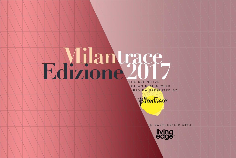 Milantrace edizione 2017 milan design week report talk for Milan design week 2017