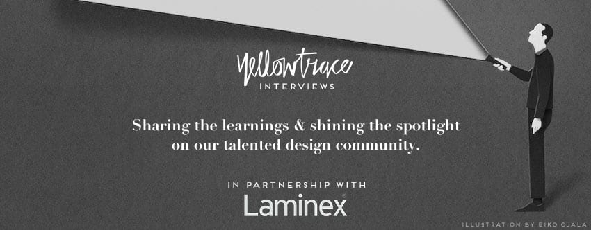 Yellowtrace Interviews in Partnership with Laminex.