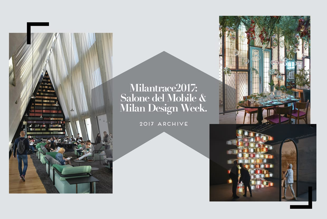 MILANTRACE2017: Best of Salone del Mobile & Milan Design Week 2017 Archive   Yellowtrace