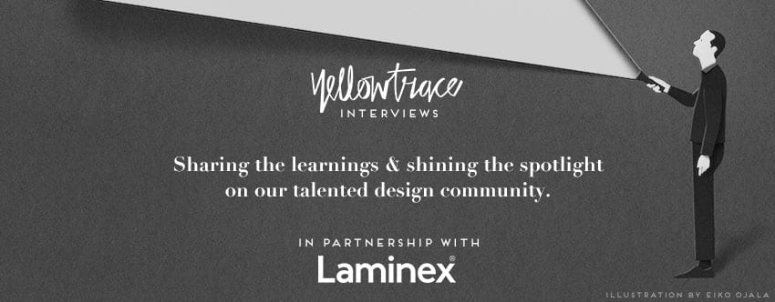 Yellowtrace Interviews in Partnership with Laminex